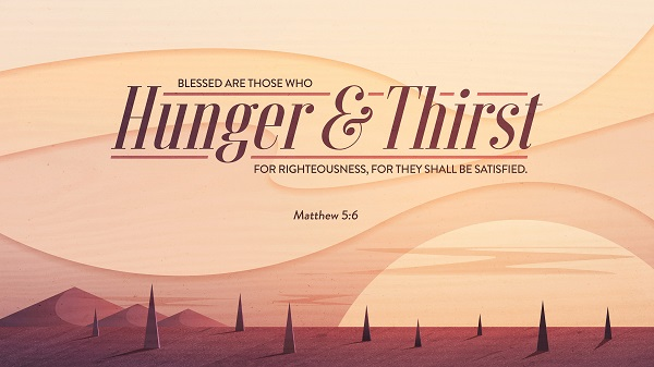 Matthew 5:6 Blessed are they which do hunger and thirst after righteousness